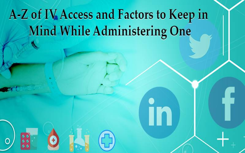 A-Z of IV Access and Factors to Keep in Mind While Administering One